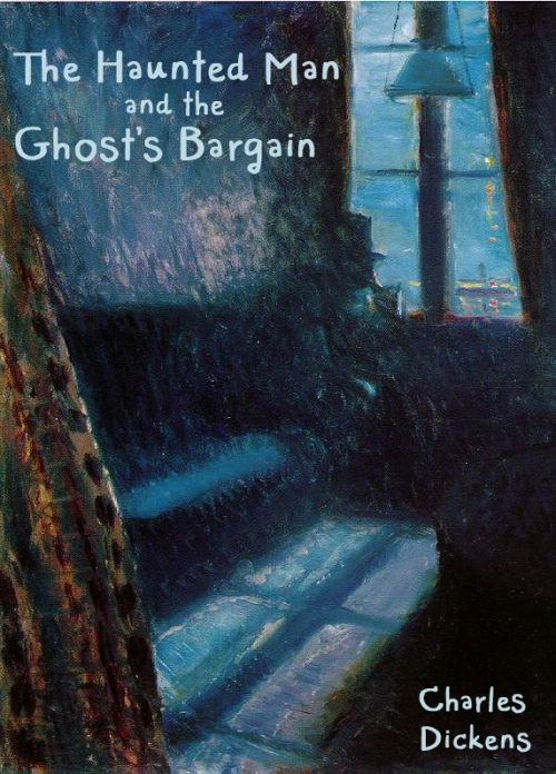 The Haunted Man and the Ghost's Bargain-Charles Dickens