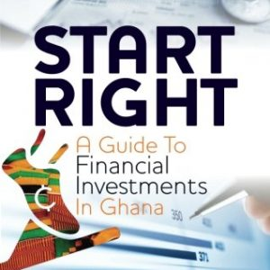 Start Right ( A guide to financial investment in Ghana)